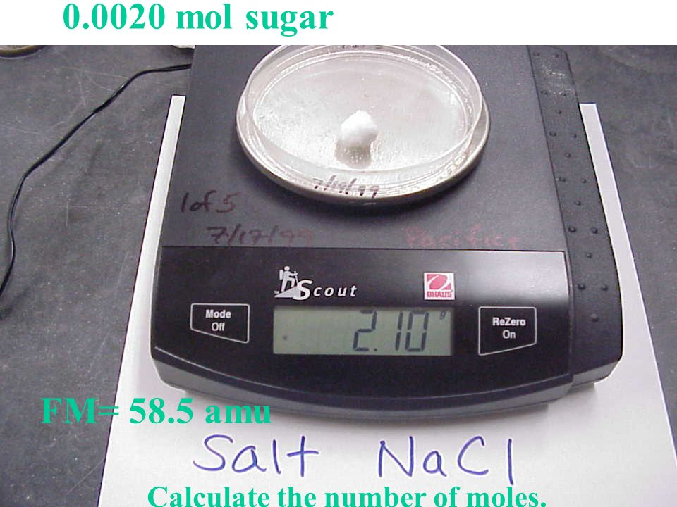 Calculate the number of moles. FM= 58.5 amu 0.0020 mol sugar