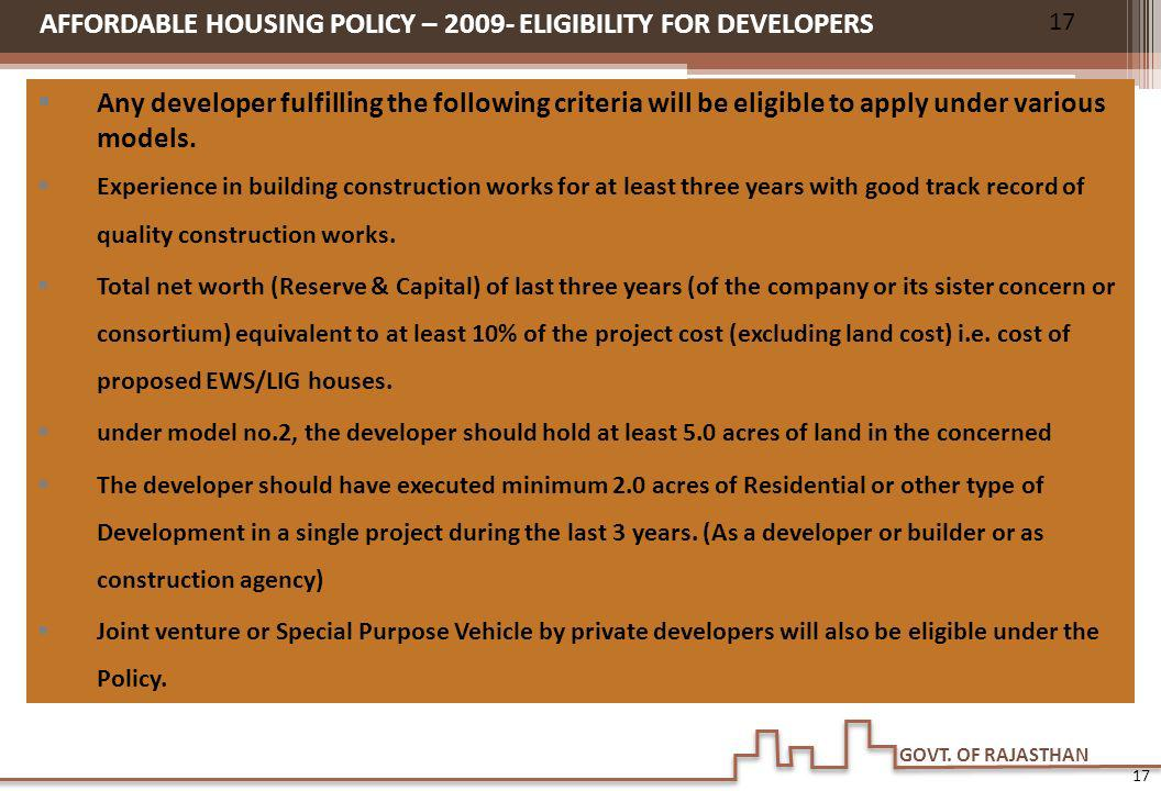 GOVT. OF RAJASTHAN Any developer fulfilling the following criteria will be eligible to apply under various models. Experience in building construction