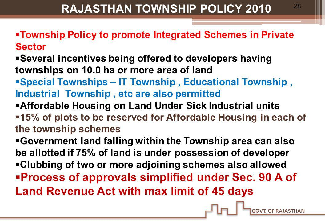 GOVT. OF RAJASTHAN THANK YOU 28 RAJASTHAN TOWNSHIP POLICY 2010 Township Policy to promote Integrated Schemes in Private Sector Several incentives bein
