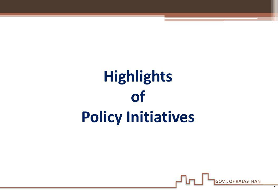 GOVT. OF RAJASTHAN Highlights of Policy Initiatives 7