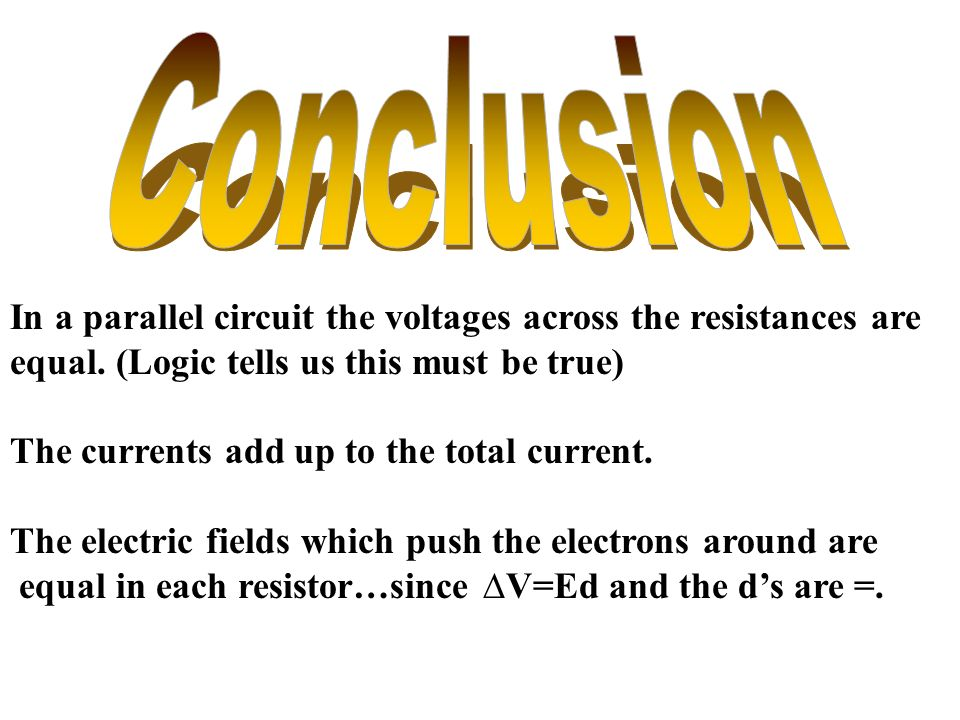 In a parallel circuit the voltages across the resistances are equal. (Logic tells us this must be true) The currents add up to the total current. The