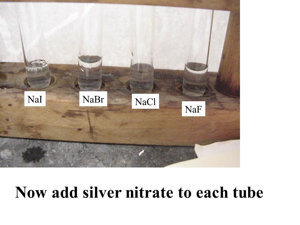 Added silver nitrate to each tube NaINaBr NaClNaF