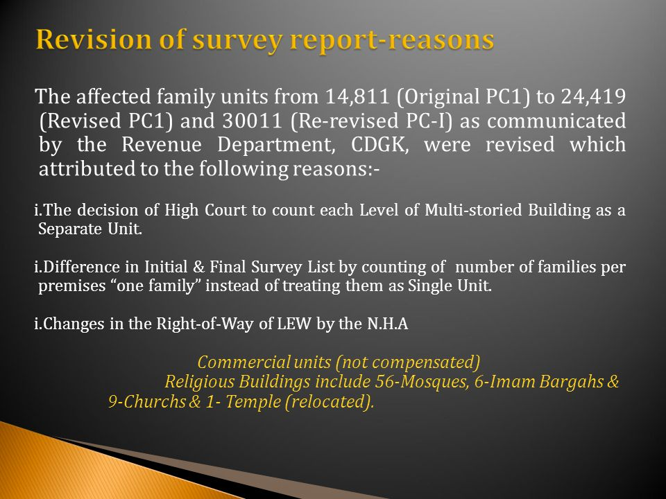 The affected family units from 14,811 (Original PC1) to 24,419 (Revised PC1) and (Re-revised PC-I) as communicated by the Revenue Department, CDGK, were revised which attributed to the following reasons:- i.The decision of High Court to count each Level of Multi-storied Building as a Separate Unit.