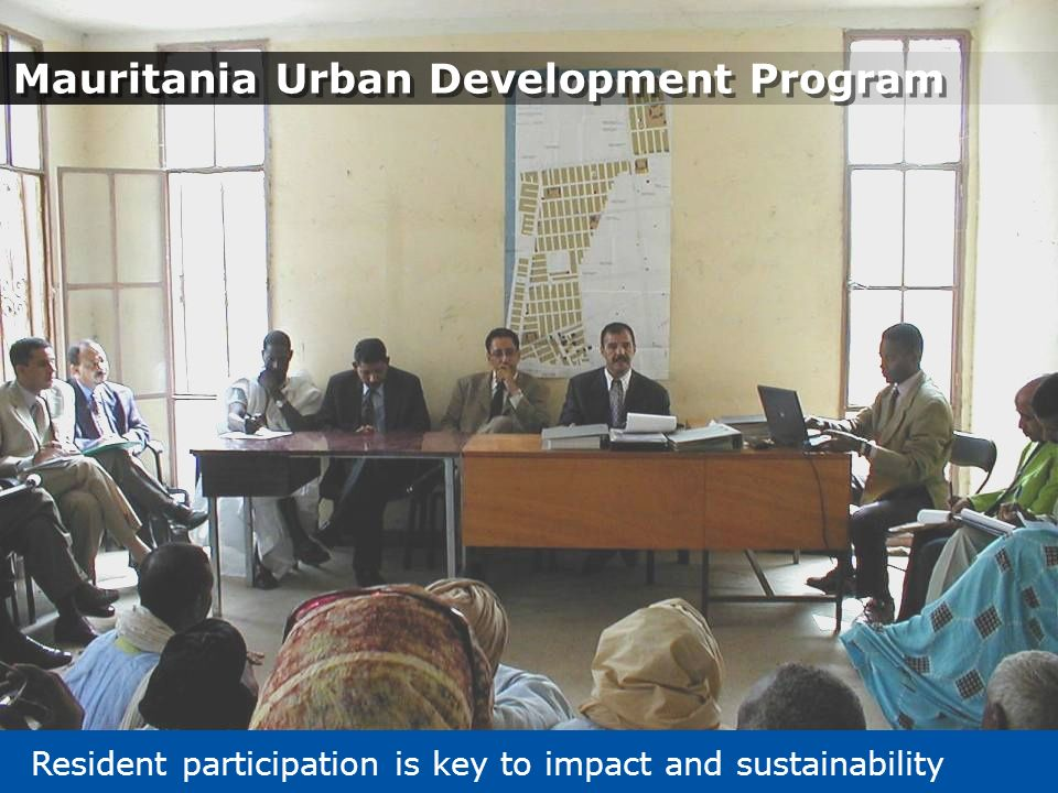 Resident participation is key to impact and sustainability Mauritania Urban Development Program