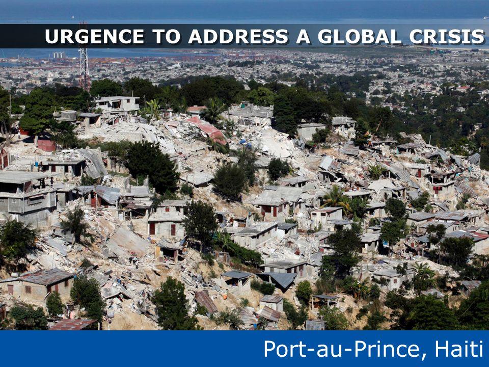 Port-au-Prince, Haiti URGENCE TO ADDRESS A GLOBAL CRISIS