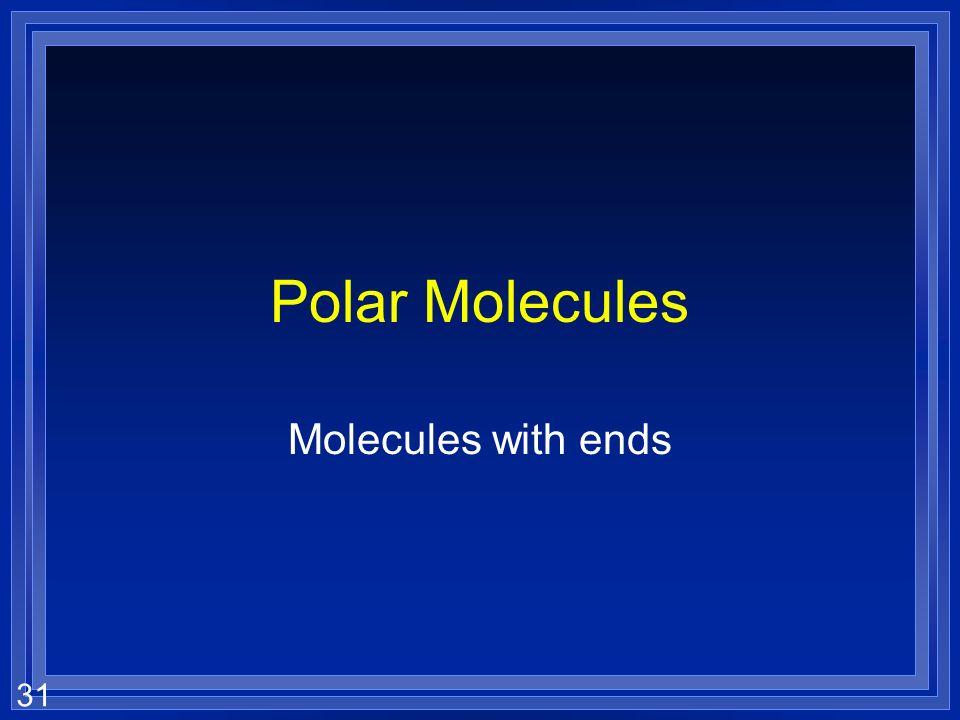 31 Polar Molecules Molecules with ends