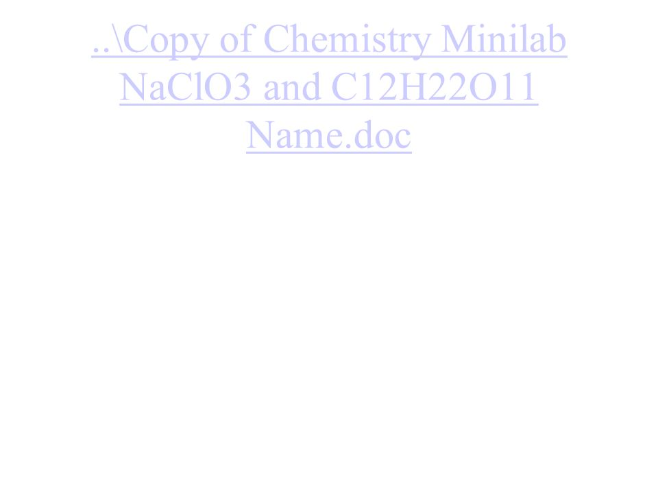..\Copy of Chemistry Minilab NaClO3 and C12H22O11 Name.doc