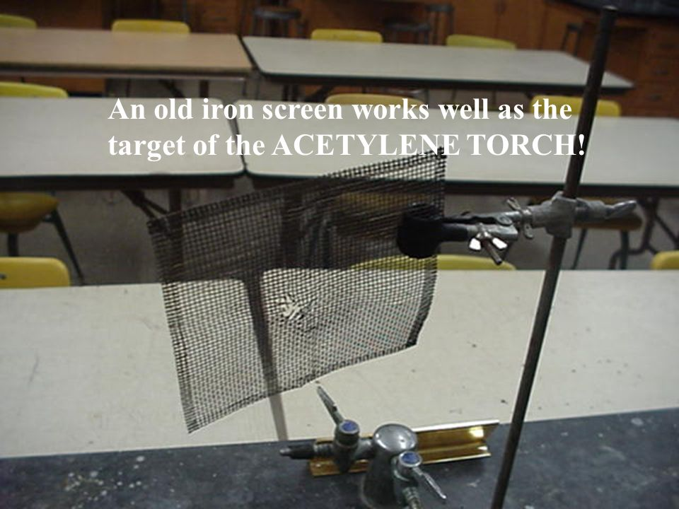 An old iron screen works well as the target of the ACETYLENE TORCH!