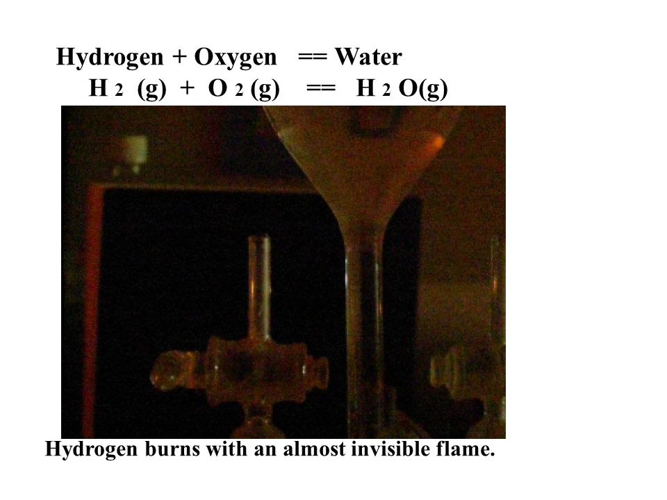 Hydrogen burns with an almost invisible flame.