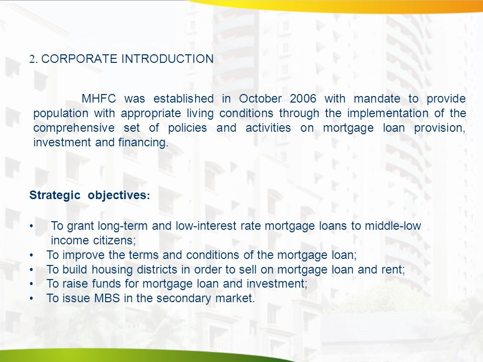 2. CORPORATE INTRODUCTION Strategic objectives : To grant long-term and low-interest rate mortgage loans to middle-low income citizens; To improve the