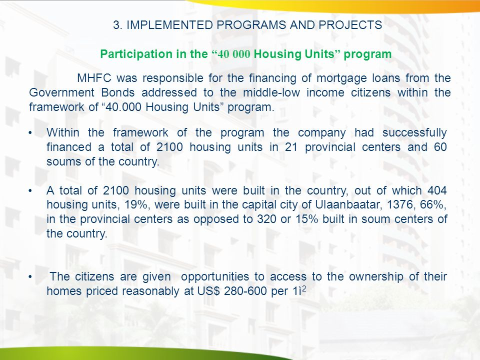 3. IMPLEMENTED PROGRAMS AND PROJECTS Participation in the 40 000 Housing Units program MHFC was responsible for the financing of mortgage loans from t