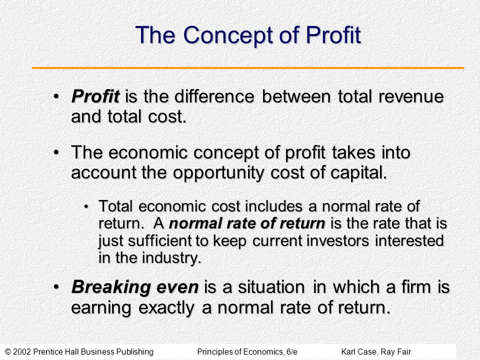 © 2002 Prentice Hall Business PublishingPrinciples of Economics, 6/eKarl Case, Ray Fair The Concept of Profit Profit is the difference between total r