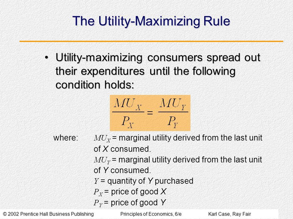 © 2002 Prentice Hall Business PublishingPrinciples of Economics, 6/eKarl Case, Ray Fair The Utility-Maximizing Rule Utility-maximizing consumers sprea