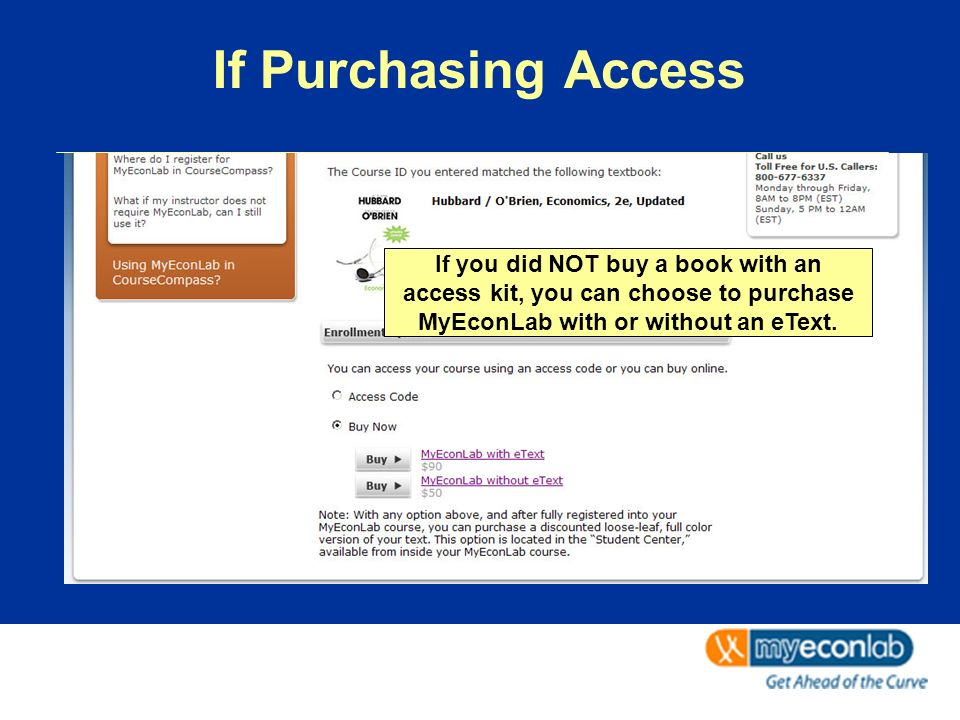 If Purchasing Access If you did NOT buy a book with an access kit, you can choose to purchase MyEconLab with or without an eText.