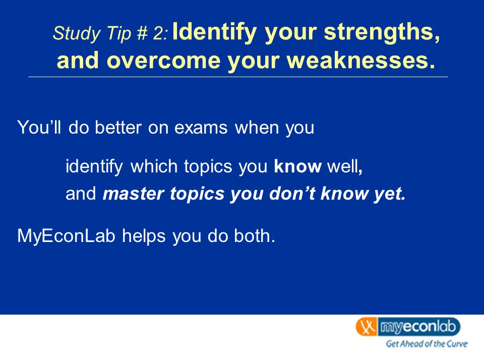 Study Tip # 2: Identify your strengths, and overcome your weaknesses.