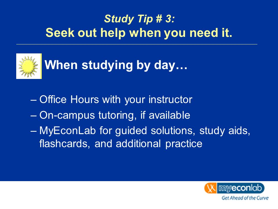 Study Tip # 3: Seek out help when you need it.