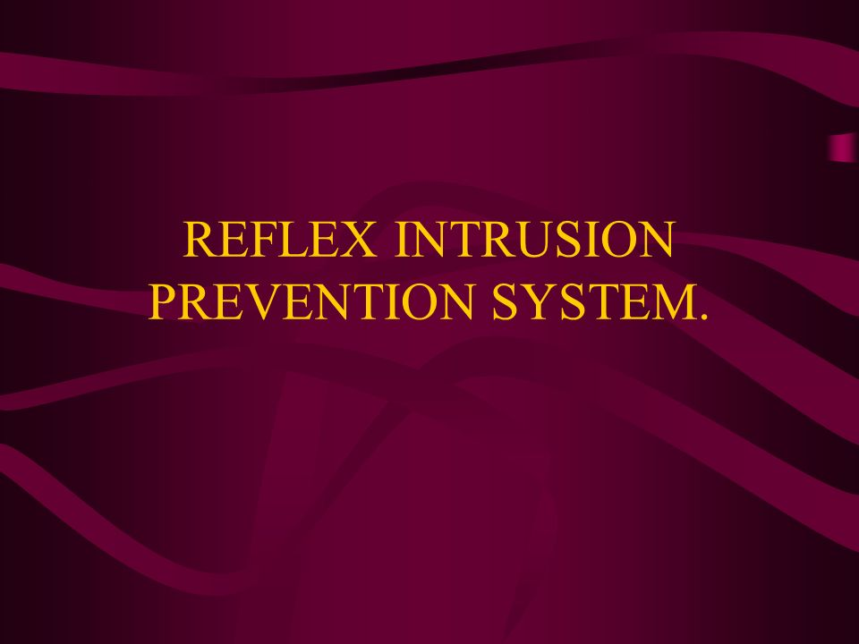 REFLEX INTRUSION PREVENTION SYSTEM.