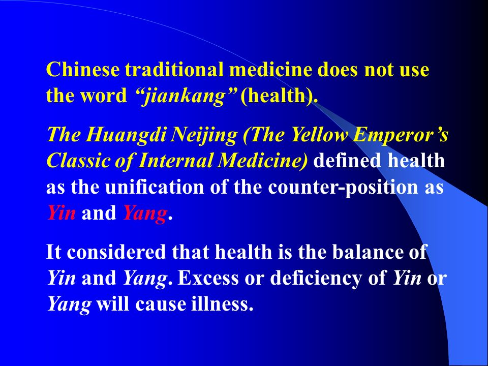 Chinese traditional medicine does not use the word jiankang (health). The Huangdi Neijing (The Yellow Emperors Classic of Internal Medicine) defined h