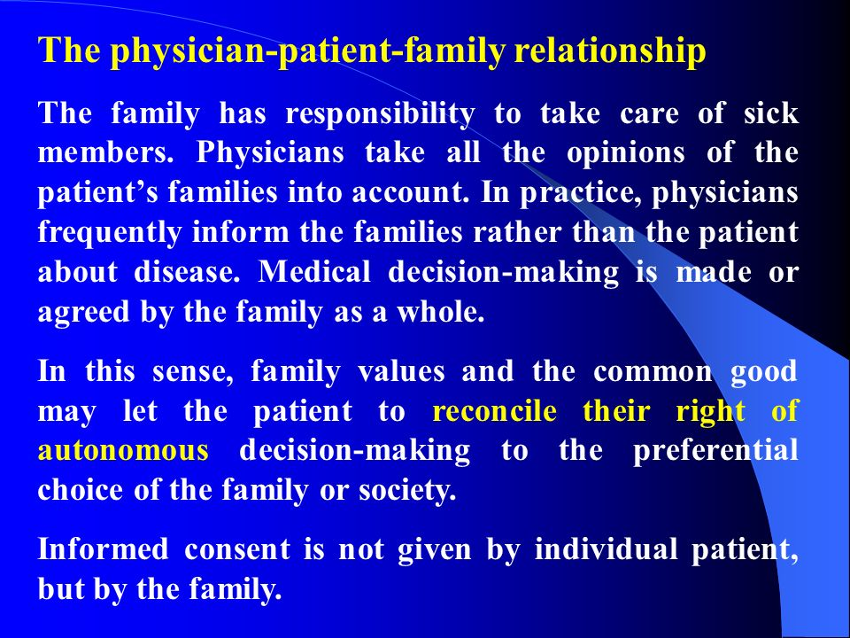 The physician-patient-family relationship The family has responsibility to take care of sick members. Physicians take all the opinions of the patients