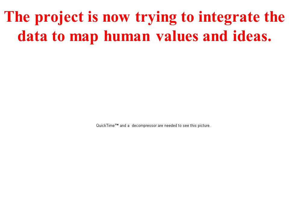 The project is now trying to integrate the data to map human values and ideas.