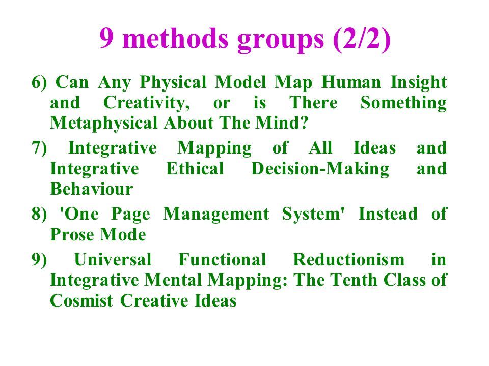 9 methods groups (2/2) 6) Can Any Physical Model Map Human Insight and Creativity, or is There Something Metaphysical About The Mind.