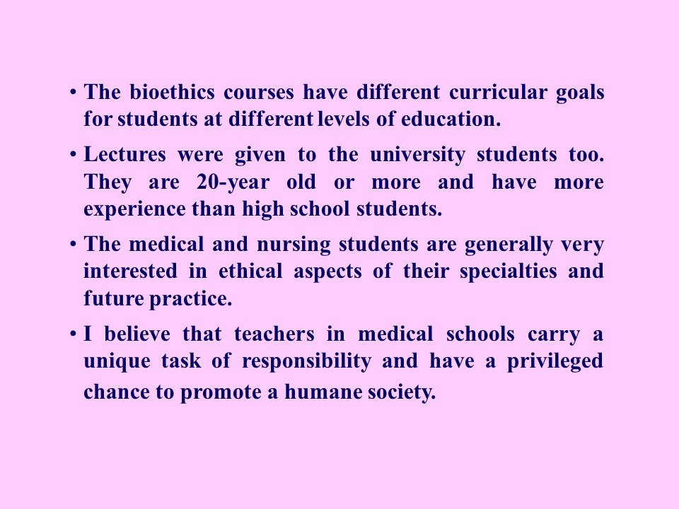 The bioethics courses have different curricular goals for students at different levels of education. Lectures were given to the university students to