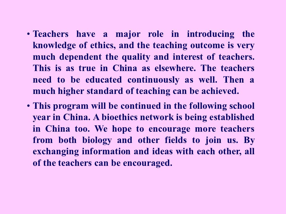 Teachers have a major role in introducing the knowledge of ethics, and the teaching outcome is very much dependent the quality and interest of teacher