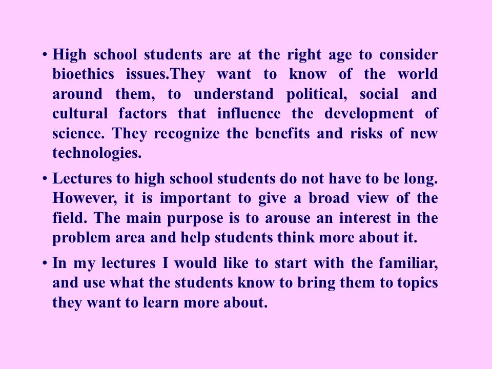 High school students are at the right age to consider bioethics issues.They want to know of the world around them, to understand political, social and
