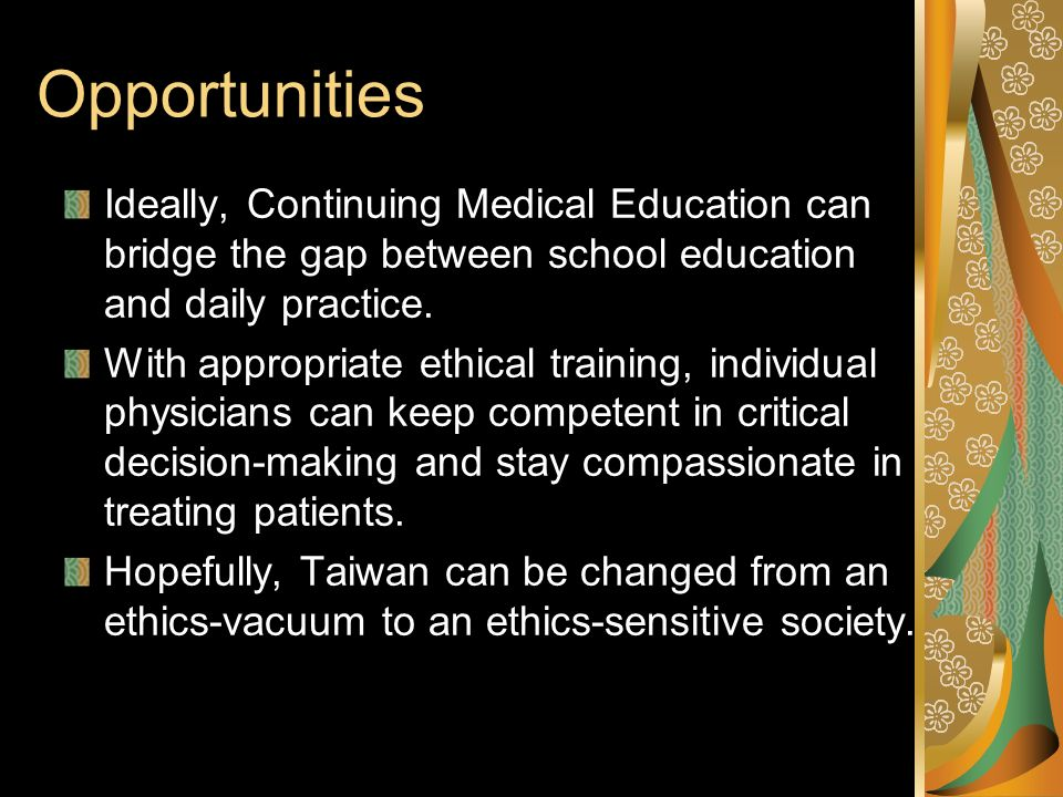 Opportunities Ideally, Continuing Medical Education can bridge the gap between school education and daily practice.