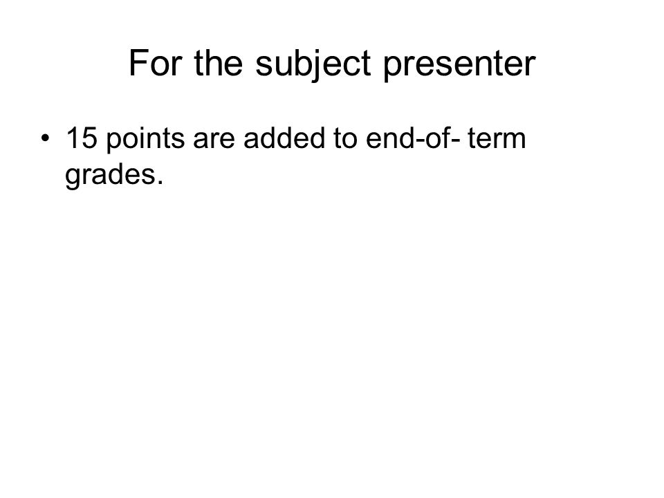 For the subject presenter 15 points are added to end-of- term grades.