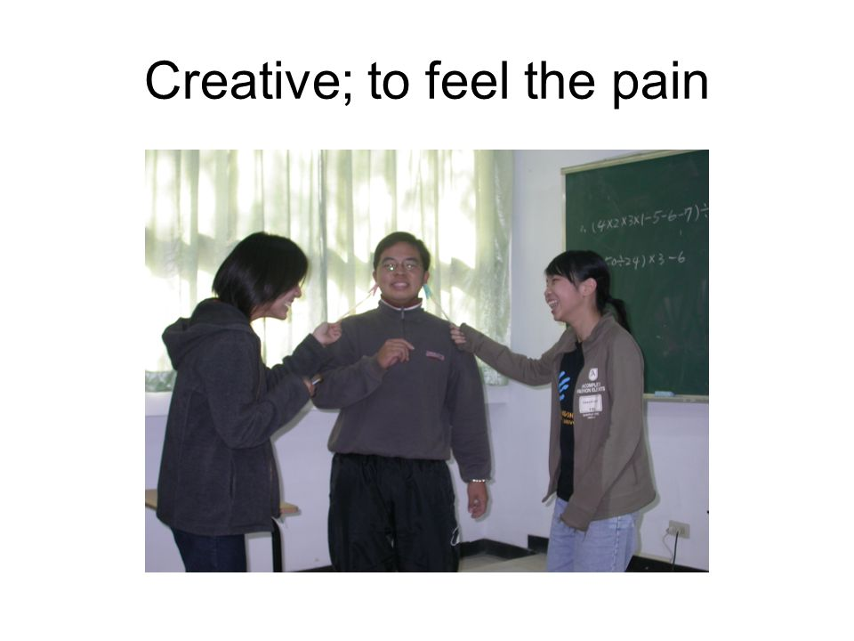 Creative; to feel the pain
