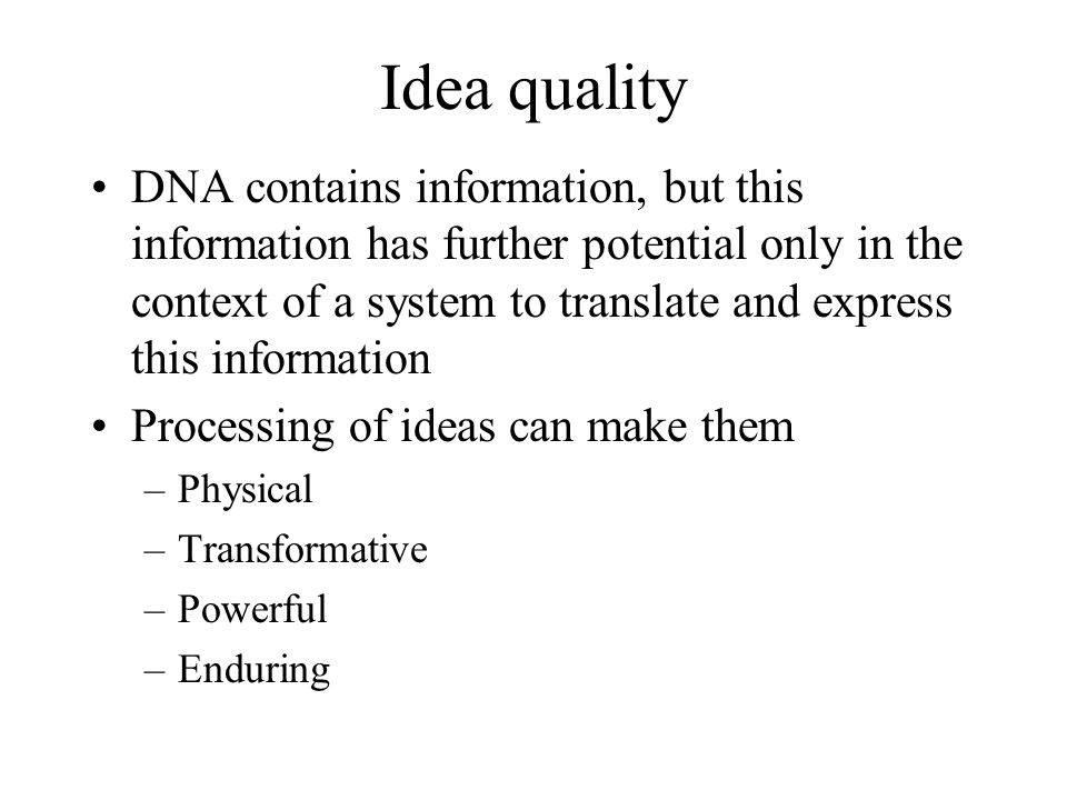 Idea quality DNA contains information, but this information has further potential only in the context of a system to translate and express this inform
