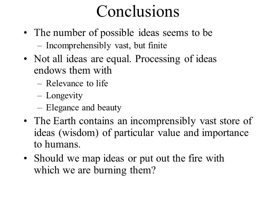 Conclusions The number of possible ideas seems to be –Incomprehensibly vast, but finite Not all ideas are equal.