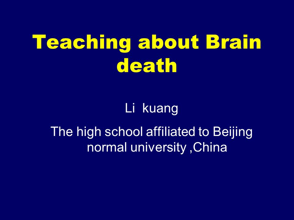 Teaching about Brain death Li kuang The high school affiliated to Beijing normal university,China