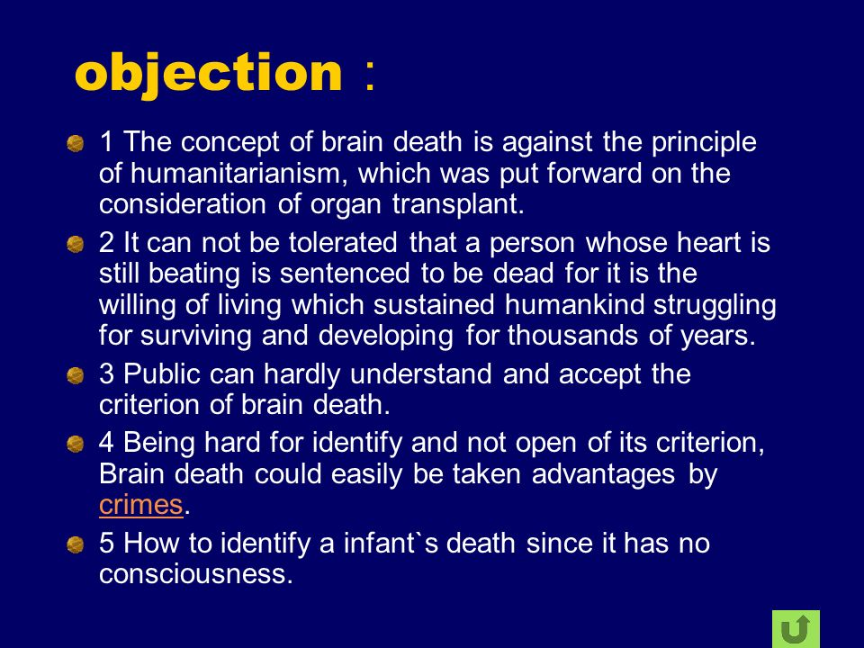 objection 1 The concept of brain death is against the principle of humanitarianism, which was put forward on the consideration of organ transplant. 2