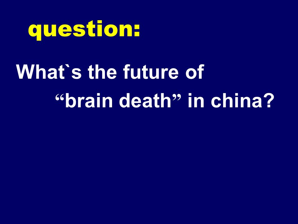 question: What`s the future of brain death in china