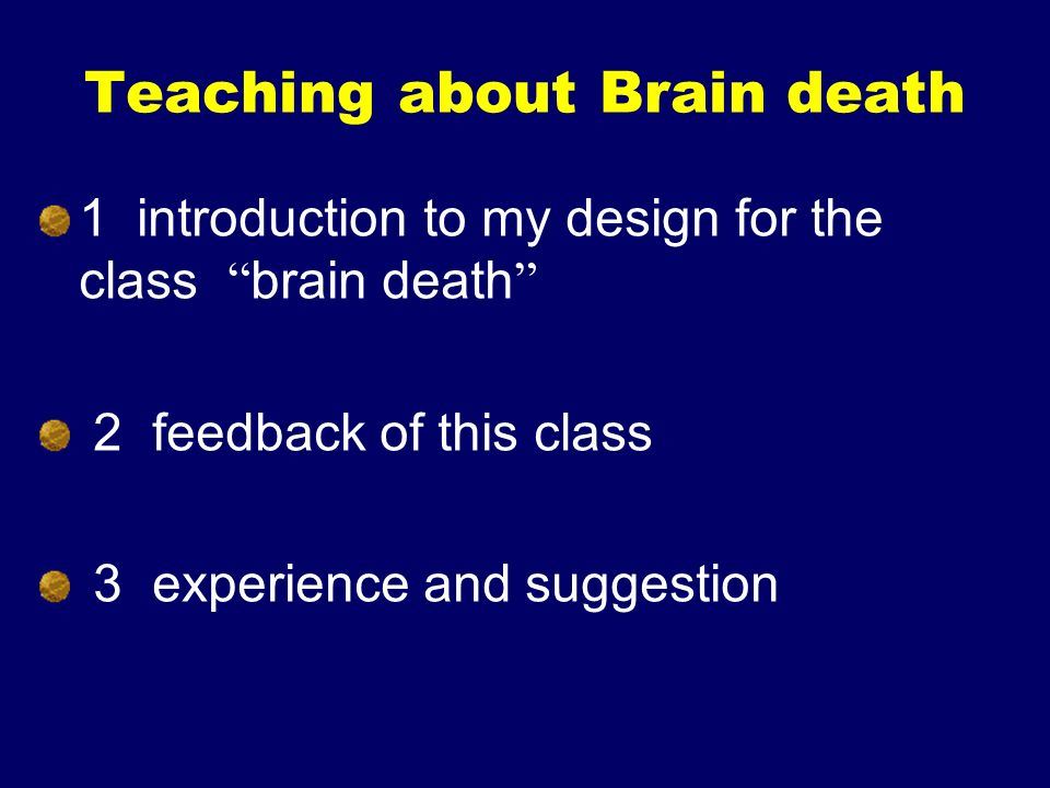 Teaching about Brain death 1 introduction to my design for the class brain death 2 feedback of this class 3 experience and suggestion