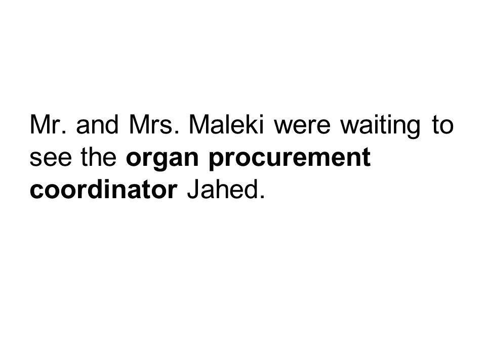 Mr. and Mrs. Maleki were waiting to see the organ procurement coordinator Jahed.