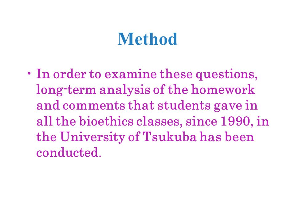 Method In order to examine these questions, long-term analysis of the homework and comments that students gave in all the bioethics classes, since 199