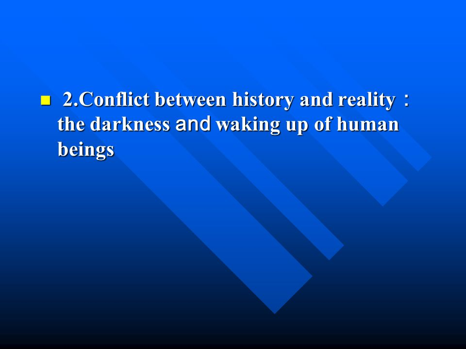 2.Conflict between history and reality the darkness and waking up of human beings 2.Conflict between history and reality the darkness and waking up of human beings