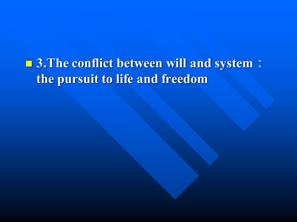 3.The conflict between will and system the pursuit to life and freedom 3.The conflict between will and system the pursuit to life and freedom