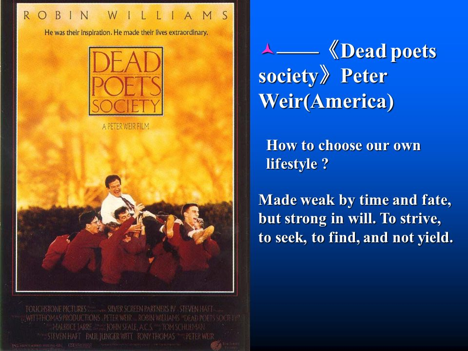 Dead poets society Peter Weir(America) Dead poets society Peter Weir(America) How to choose our own lifestyle .