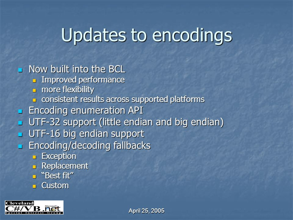 April 25, 2005 Updates to encodings Now built into the BCL Now built into the BCL Improved performance Improved performance more flexibility more flex
