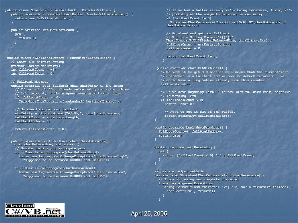 April 25, 2005 public class NumericEntitiesFallback : EncoderFallback { public class NumericEntitiesFallback : EncoderFallback { public override Encod