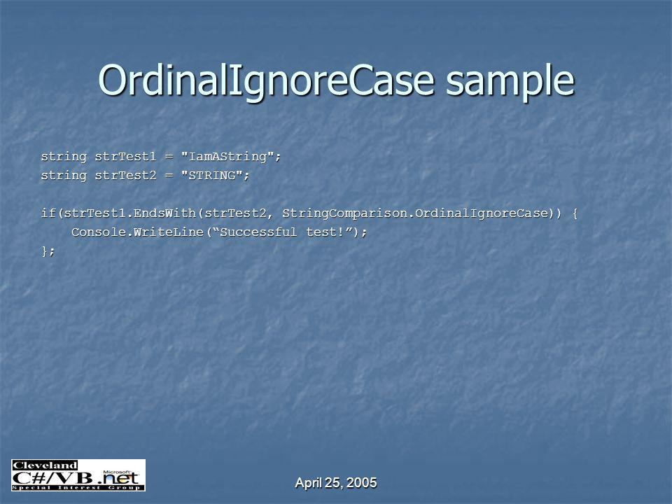April 25, 2005 OrdinalIgnoreCase sample string strTest1 =