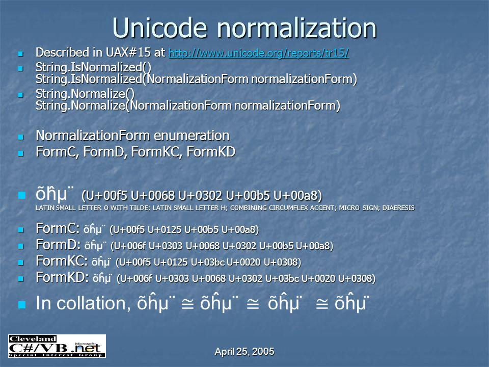 April 25, 2005 Unicode normalization Described in UAX#15 at http://www.unicode.org/reports/tr15/ Described in UAX#15 at http://www.unicode.org/reports