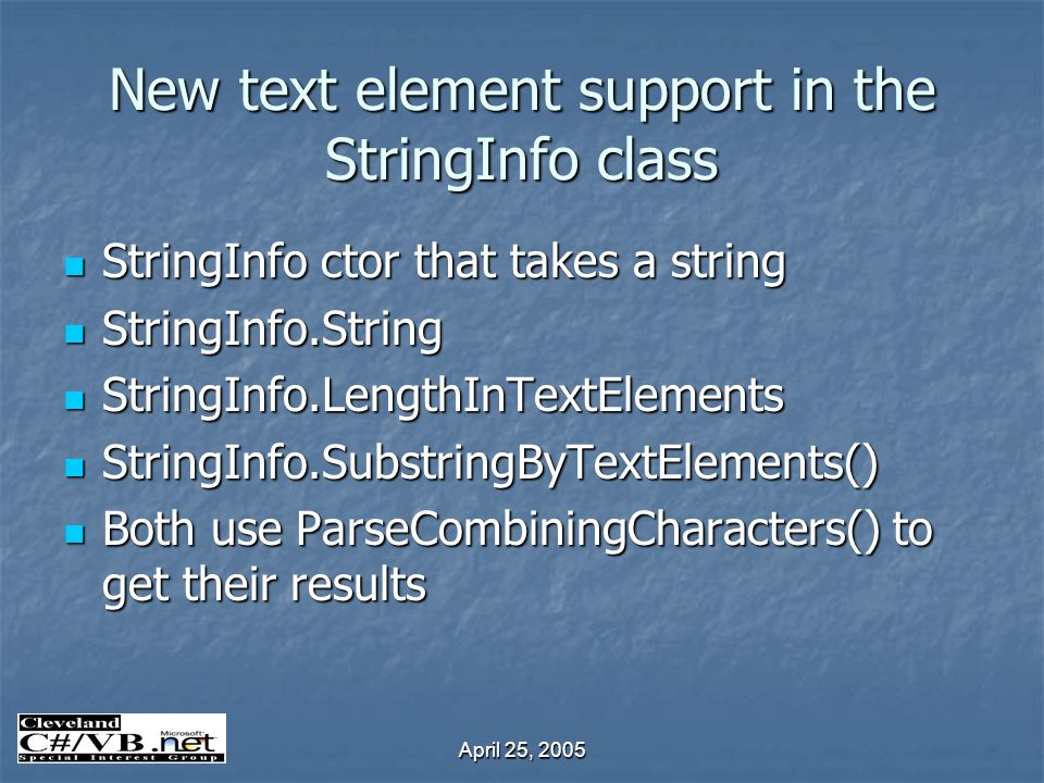 April 25, 2005 New text element support in the StringInfo class StringInfo ctor that takes a string StringInfo ctor that takes a string StringInfo.Str