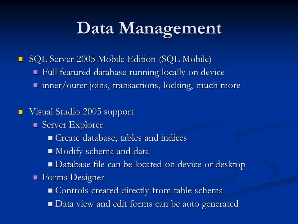 SQL Server 2005 Mobile Edition (SQL Mobile) SQL Server 2005 Mobile Edition (SQL Mobile) Full featured database running locally on device Full featured