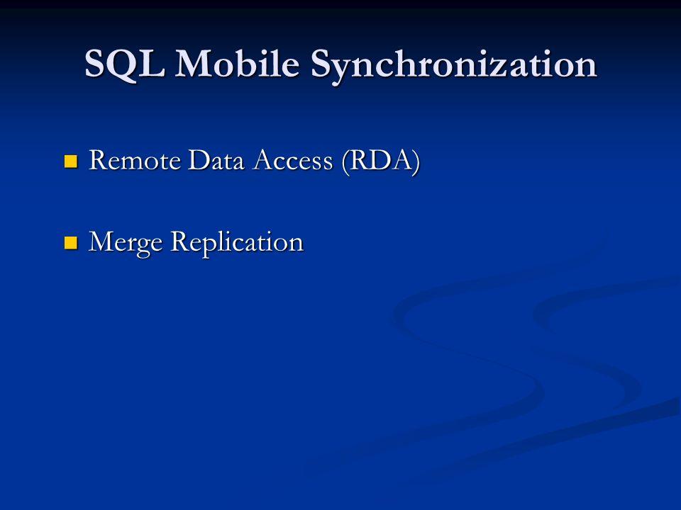 SQL Mobile Synchronization Remote Data Access (RDA) Remote Data Access (RDA) Merge Replication Merge Replication