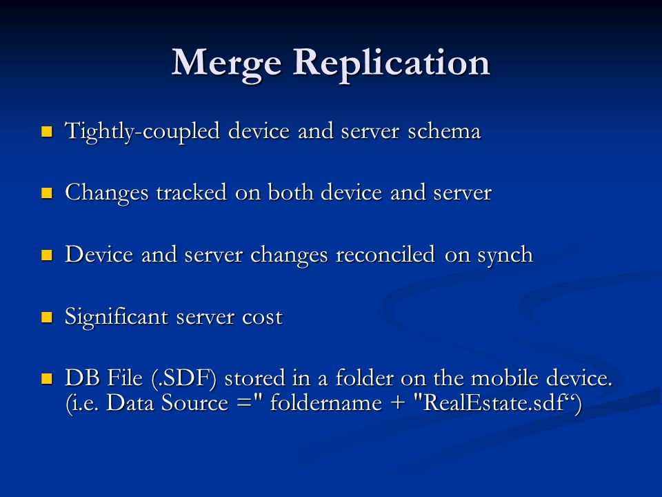 Merge Replication Tightly-coupled device and server schema Tightly-coupled device and server schema Changes tracked on both device and server Changes